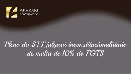 Pleno do STF julgará inconstitucionalidade de multa de 10% do FGTS